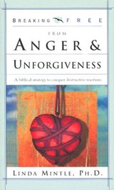 Breaking Free from Anger & Unforgiveness | Linda Mintle PH. D. |