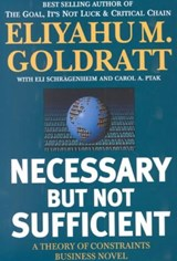 Necessary But Not Sufficient | Eliyahu M. Goldratt |