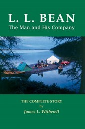 L. L. Bean-The Man and His Company | James L. Witherell |