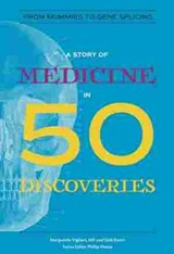 A Story of Medicine in 50 Discoveries | M. D. Vigliani ; Gale Eaton ; Phillip Hoose Marguerite |