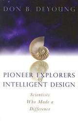 Pioneer Explorers of Intelligent Design | Donald B. DeYoung |