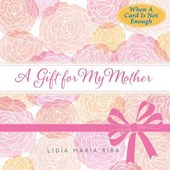 A Gift for My Mother | Lidia Maria Riba |