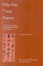 Fifty-Five T'ang Poems - A Text in the Reading and Understanding of T'ang Poetry