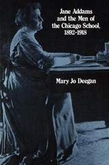 Jane Addams and the Men of the Chicago School | Mary J. Deegan |