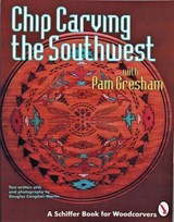Chip Carving the Southwest | Pam Gresham |