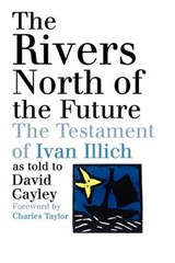 The Rivers North of the Future | David Cayley |