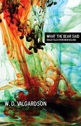What the Bear Said | W. D. Valgardson |