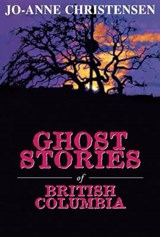 Ghost Stories of British Columbia | Jo-Anne Christensen |