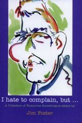 I Hate to Complain, But... | Jim Foster |