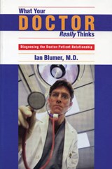 What Your Doctor Really Thinks | Ian Blumer M. D. |