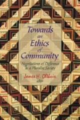 Towards an Ethics of Community | Edited by James H Olthuis |