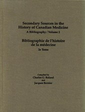 Secondary Sources in the History of Canadian Medicine, Volume 2/Bibliographie de L'Histoire de La Medecine, 2e Tome