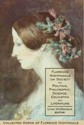 Florence Nightingale on Society and Politics, Philosophy, Science, Education and Literature
