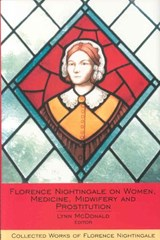 Florence Nightingale on Women, Medicine, Midwifery and Prostitution | Lynn McDonald |