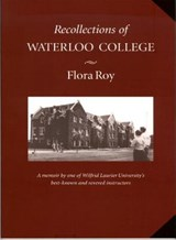 Recollections of Waterloo College | Flora Roy |