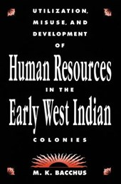 Utilization, Misuse, and Development of Human Resources in the Early West Indian Colonies | M. K. Bacchus |