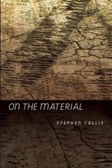 On the Material | Stephen Collis |