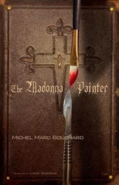 The Madonna Painter | Michel Marc Bouchard |