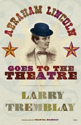 Abraham Lincoln Goes to the Theatre | Larry Tremblay |
