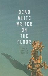 Dead White Writer on the Floor | Drew Hayden Taylor |