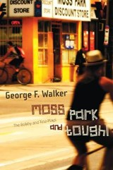 Moss Park and Tough! | George F. Walker |