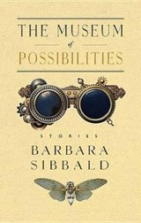 The Museum of Possibilities | Barbara Sibbald |