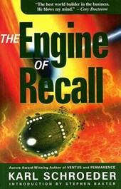 Engine of Recall | Karl Schroeder |
