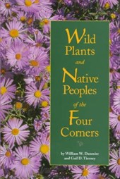 Wild Plants and Native Peoples of the Four Corners | Dunmire, William W.; Tierney, Gail D. |