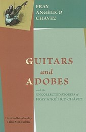 Guitars and Adobes, and the Uncollected Stories of Fray Anglico Chvez