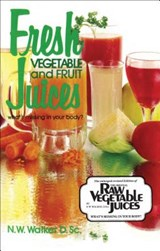 Fresh Vegetable and Fruit Juices | Norman W. Walker |