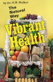 Natural Way to Vibrant Health | N. W. Walker |