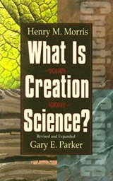 What Is Creation Science | Morris, Henry Madison ; Parker, Gary E. |