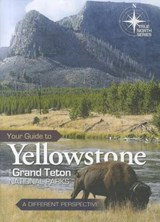 Your Guide to Yellowstone and Grand Teton National Parks | Dennis Bokovoy |