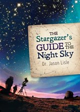 The Stargazer's Guide to the Night Sky | Jason Lisle |
