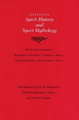 Essays on Sport History and Sport Mythology | Allen Guttmann; Donald G. Kyle; Gary D. Stark |