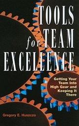 Tools for Team Excellence | Gregory E. Huszczo |
