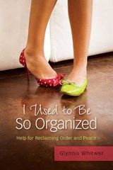 I Used to Be So Organized | Glynnis Whitwer |