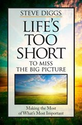 Life's Too Short to Miss the Big Picture | Steve Diggs |