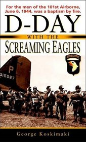D-Day with the Screaming Eagles | George E. Koskimaki |