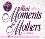 Mini Moments for Mothers | Robert Strand |