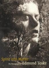 Spirit into Matter - The Photographs of Edmund Teske