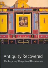 Antiquity Recovered - The Legacy of Pompeii and Herculaneum | COATES,  . |