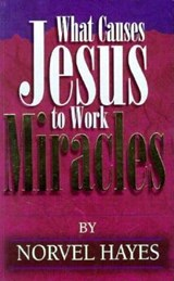 What Causes Jesus to Work Miracles | Norvel Hayes |