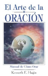 El Arte de la Oracion = The Art of Prayer | Kenneth E. Hagin |