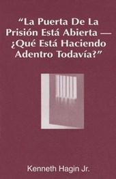 La Puerta de La Prision Esta Abierta, ?Que Esta Haciendo Adentro Todavia? (the Prison Door Is Open-What Are You Still Doing Inside?)