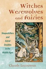 Witches, Werewolves, and Fairies | Claude Lecouteux |