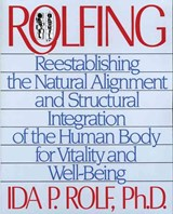 Rolfing | Rolf, Ida P. ; Thompson, Ron |