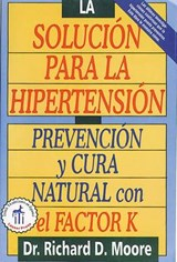 La Solucion Para La Hipertension/ The High Blood Pressure Solution | Moore, Richard D., M.D., Ph.D. |