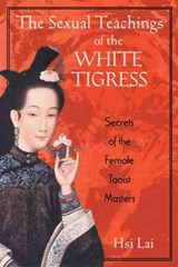 The Sexual Teachings of the White Tigress | Hsi Lai |