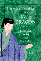 The Sexual Teachings of the Jade Dragon | Hsi Lai |